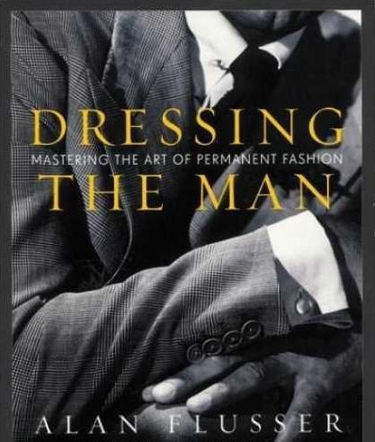 Dressing the Man Alan Flusser The best books on men's style